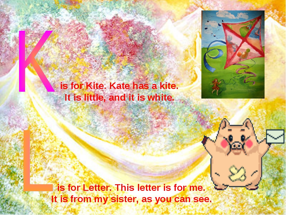 is for Kite. Kate has a kite. It is little, and it is white. is for Letter....