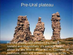 Pre-Ural plateau Pre-Ural plateau lays between the Caspian lowland and Mugodz