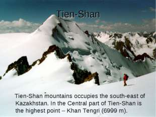 Tien-Shan Tien-Shan mountains occupies the south-east of Kazakhstan. In the C
