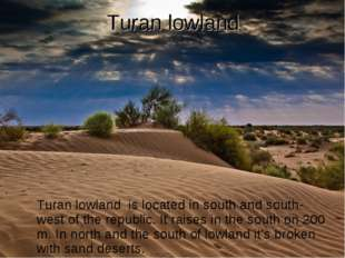 Turan lowland Turan lowland is located in south and south-west of the republi