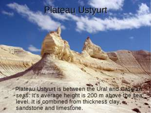 Plateau Ustyurt Plateau Ustyurt is between the Ural and Caspian seas. It's av