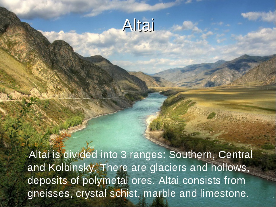 Altai Altai is divided into 3 ranges: Southern, Central and Kolbinsky. There...
