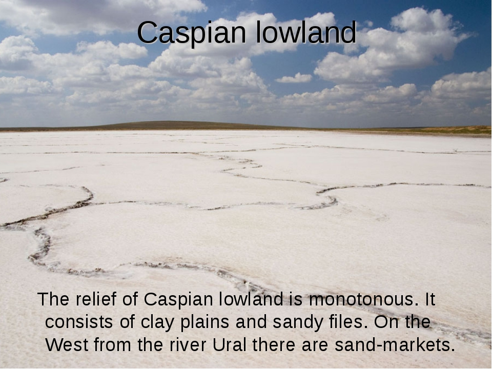 Caspian lowland The relief of Caspian lowland is monotonous. It consists of c...