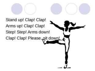 Stand up! Clap! Clap! Arms up! Clap! Clap! Step! Step! Arms down! Clap! Clap!