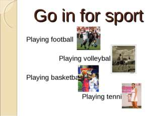 Go in for sport Playing football Playing volleyball Playing basketball Playin