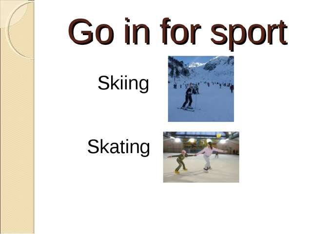 Go in for sport Skiing Skating
