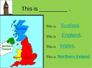 This is _________ . Scotland. Northern Ireland Scotland England. England Wale