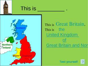 This is _________ . This is This is Great Britain. Scotland England Wales the