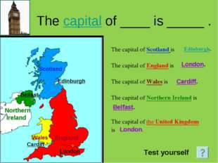The capital of ____ is _____ . The capital of Scotland is The capital of Engl