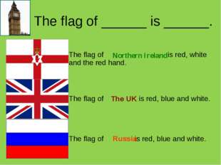 The flag of ______ is ______. Northern Ireland Russia The UK 	The flag of is