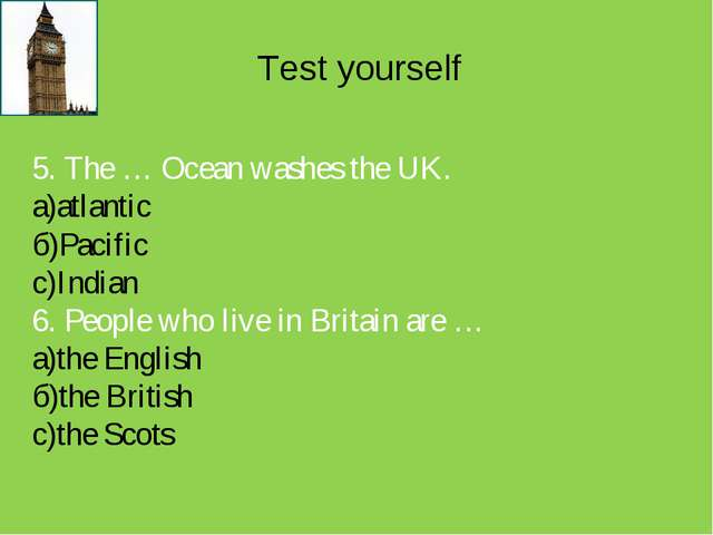 Test yourself 5. The … Ocean washes the UK. а)atlantic б)Pacific с)Indian 6....
