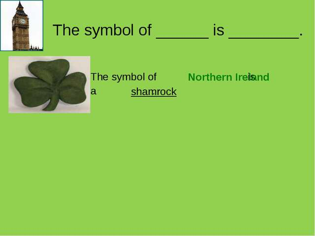The symbol of ______ is ________. Northern Ireland shamrock 	The symbol of is...
