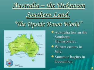 "Australia – the Unknown Southern Land. ""The Upside Down World"" Australia lies"