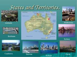 States and Territories. Adelaide Brisbane Canberra Darwin Hobart Perth Sydney