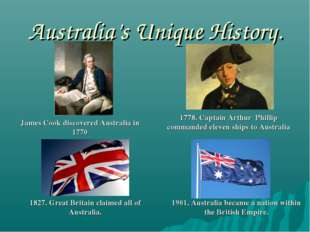 Australia's Unique History. James Cook discovered Australia in 1770 1778. Cap