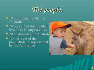 The people. 18 million people live in Australia. 70 per cent of the populatio