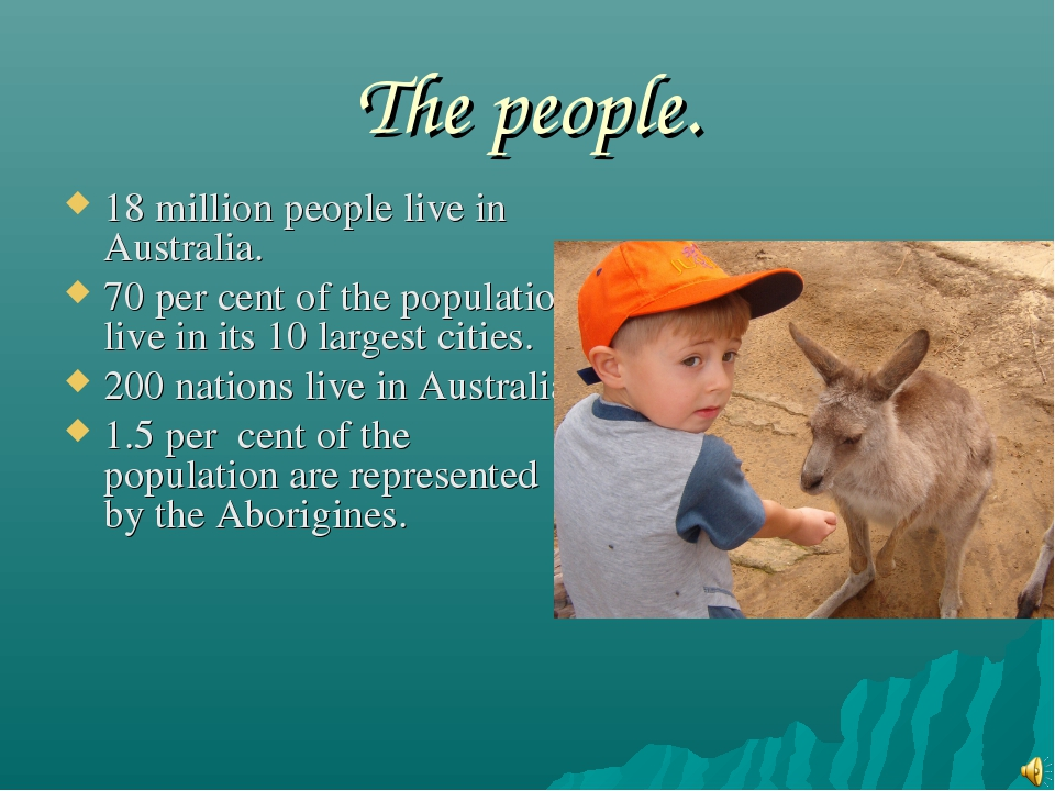 The people. 18 million people live in Australia. 70 per cent of the populatio...