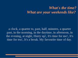 What's the time? What are your weekends like? a clock, a quarter to, past, h
