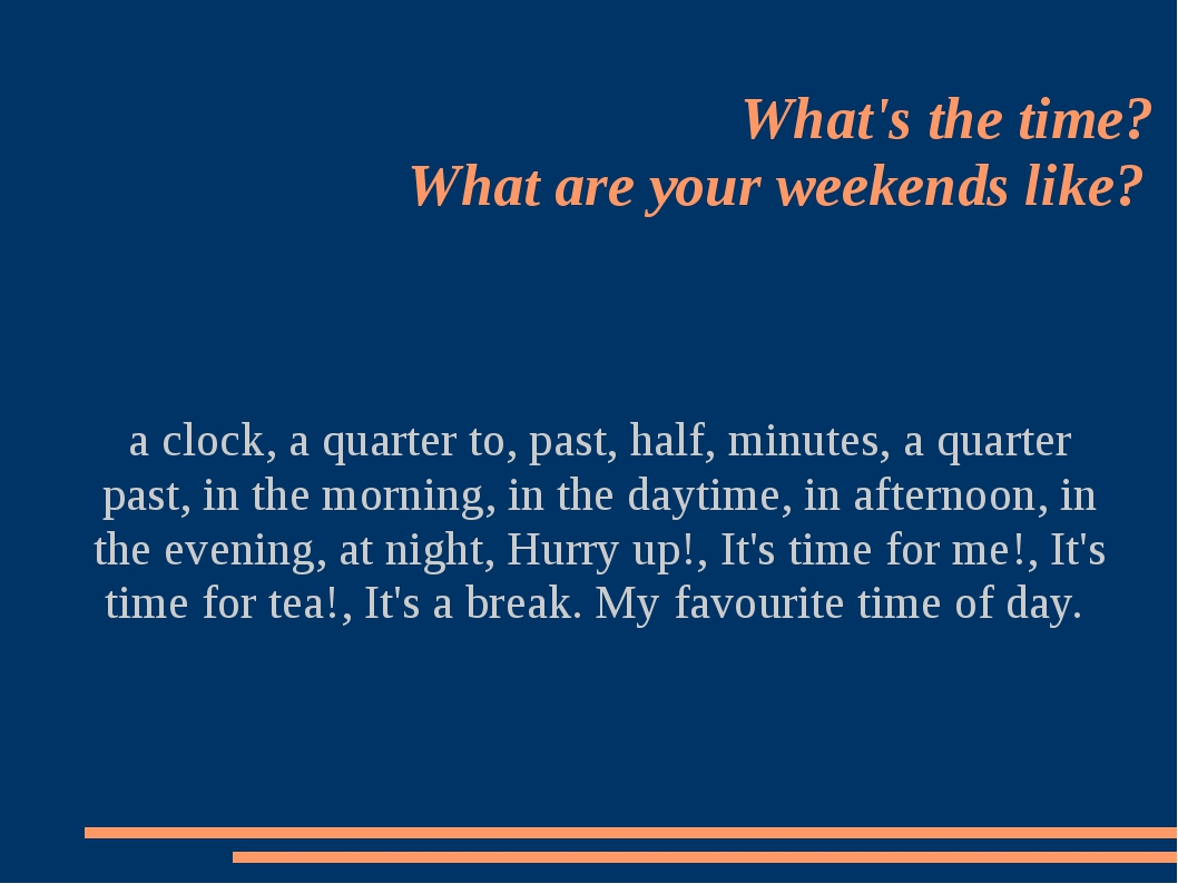What's the time? What are your weekends like? a clock, a quarter to, past, h...