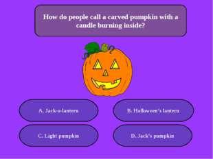 А. Jack-o-lantern B. Halloween's lantern C. Light pumpkin D. Jack's pumpkin 5