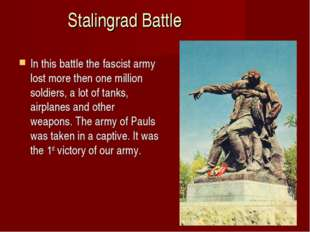 Stalingrad Battle In this battle the fascist army lost more then one million