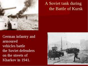 A Soviet tank during the Battle of Kursk German infantry and armoured vehicle
