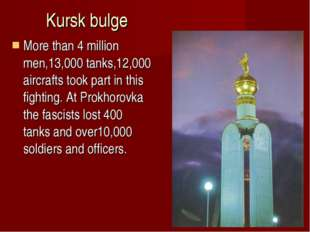 Kursk bulge More than 4 million men,13,000 tanks,12,000 aircrafts took part i