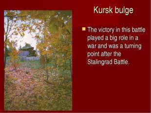 Kursk bulge The victory in this battle played a big role in a war and was a t