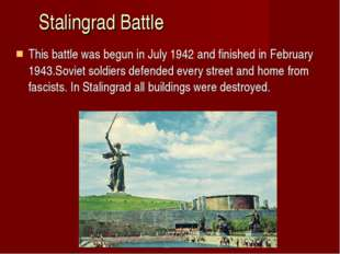 Stalingrad Battle This battle was begun in July 1942 and finished in February