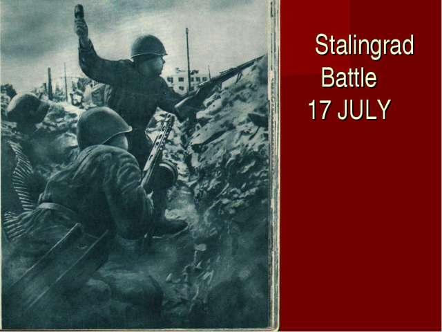 Stalingrad Battle 17 JULY