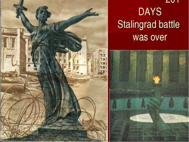 201 DAYS Stalingrad battle was over