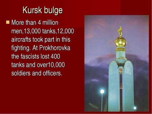 Kursk bulge More than 4 million men,13,000 tanks,12,000 aircrafts took part i...