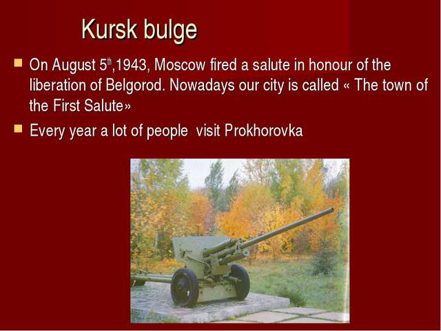 Kursk bulge On August 5th,1943, Moscow fired a salute in honour of the libera...