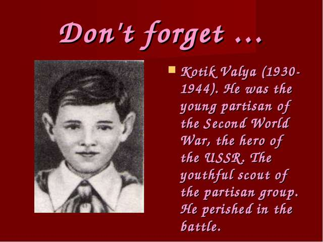 Don't forget … Kotik Valya (1930-1944). He was the young partisan of the Seco...