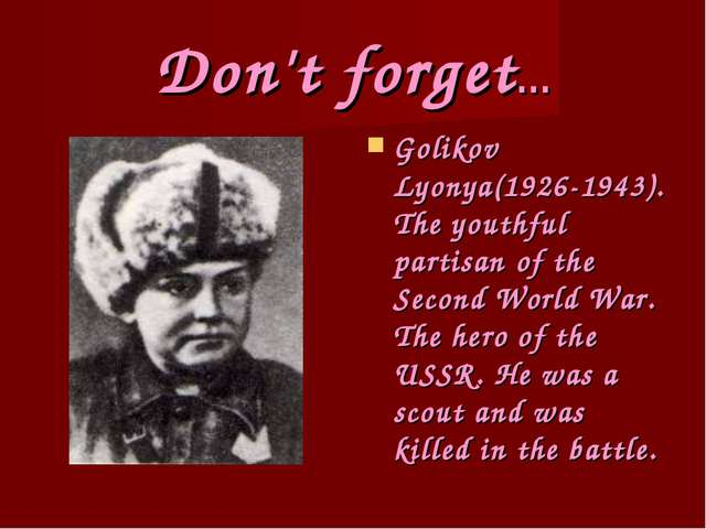 Don't forget… Golikov Lyonya(1926-1943). The youthful partisan of the Second...