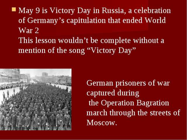 May 9 is Victory Day in Russia, a celebration of Germany's capitulation that...