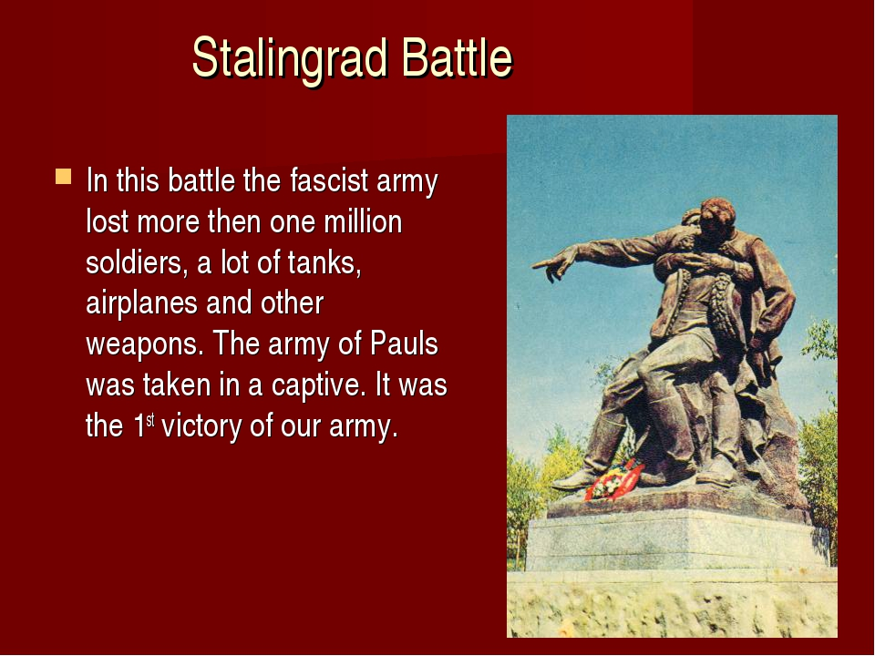 Stalingrad Battle In this battle the fascist army lost more then one million...