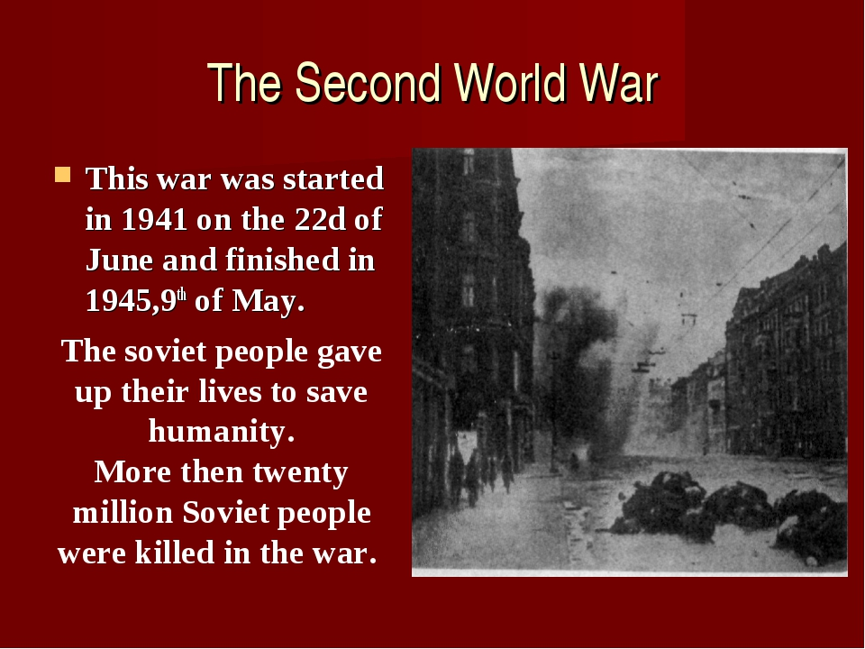 The Second World War This war was started in 1941 on the 22d of June and fini...