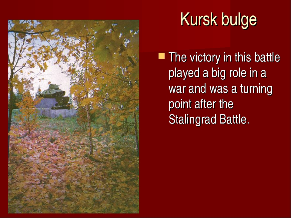 Kursk bulge The victory in this battle played a big role in a war and was a t...