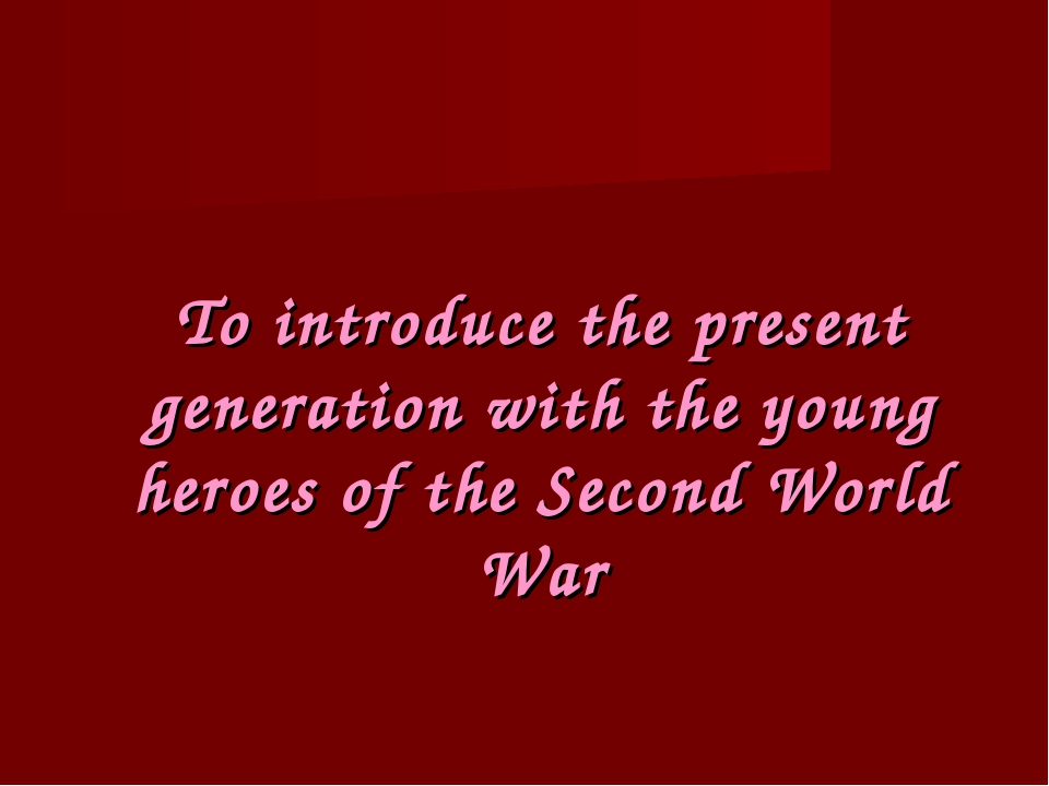 To introduce the present generation with the young heroes of the Second World...