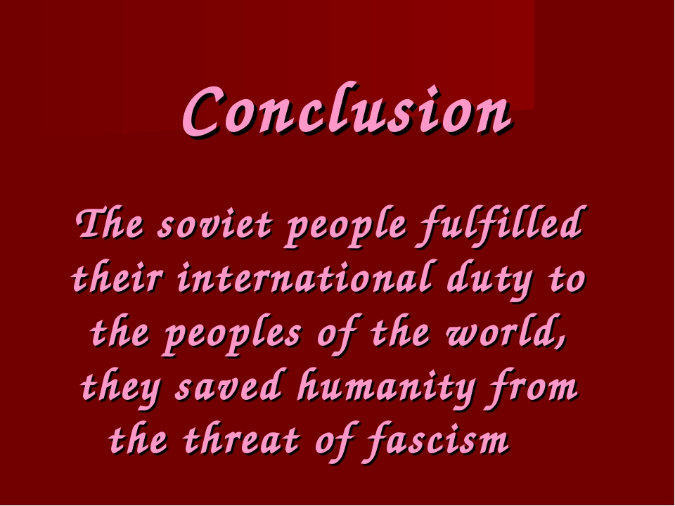 Conclusion The soviet people fulfilled their international duty to the people...