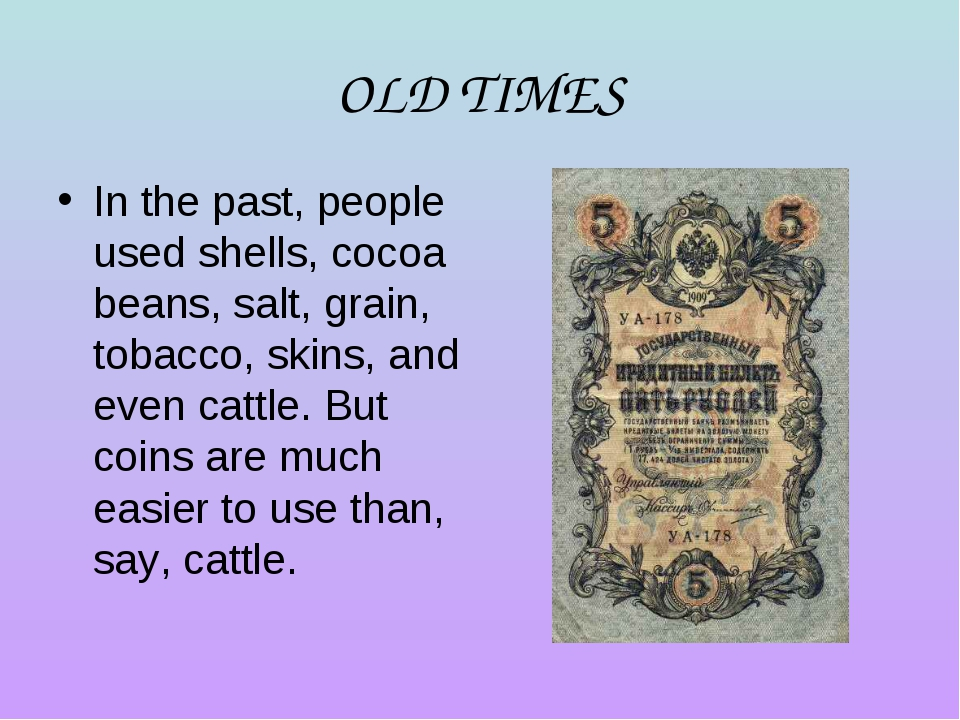 OLD TIMES In the past, people used shells, cocoa beans, salt, grain, tobacco,...