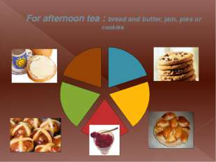 For afternoon tea : bread and butter, jam, pies or cookies