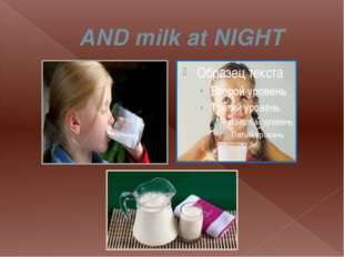 AND milk at NIGHT