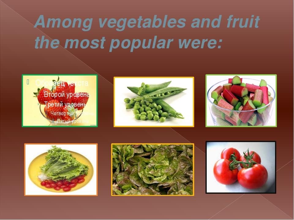 Among vegetables and fruit the most popular were: