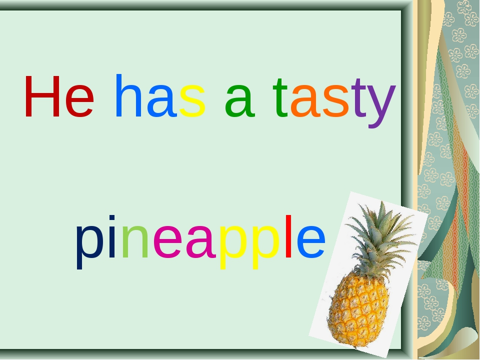 He has a tasty pineapple.