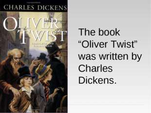 "The book ""Oliver Twist"" was written by Charles Dickens."