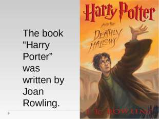 "The book ""Harry Porter"" was written by Joan Rowling."