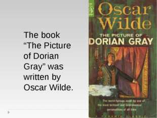 "The book ""The Picture of Dorian Gray"" was written by Oscar Wilde."