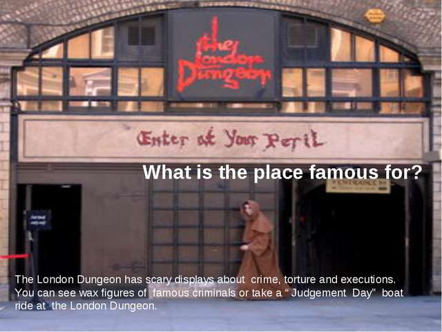 The London Dungeon has scary displays about crime, torture and executions. Yo...